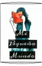 Mi Pequeño Mundo by KissMeYouIdiot