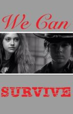 We Can Survive (Carl Grimes Fanfiction) by juliatotallyrocks