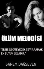 ÖLÜM MELODİSİ by SanemDagseven
