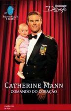 Comando do Coração - Catherine Mann (Série Bilionários e Bebês) by LilianOliveira038