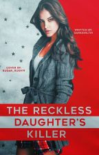 The Reckless Daughter's Killer by darkgirl731