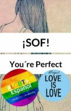 ¡Sof! You're Perfect #ShortMAwards #LGBTesp #ProjectLoveIsLove #Wattys2016 by NathGangster