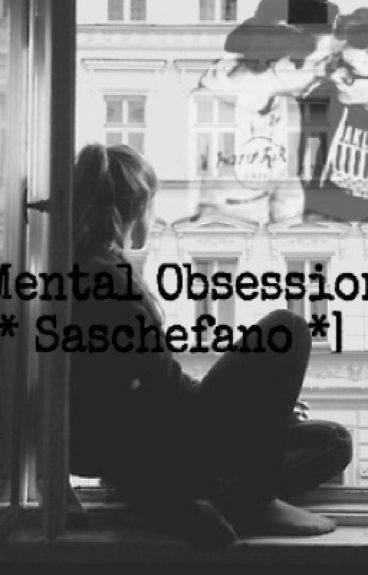 Mental obsession -Saschefano