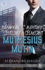 Les inénarrables aventures du sémillant et séduisant Muthésius Mutin by ahausse