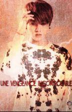 Une Vengeance incontrôlable by LoveJikookBTS