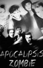 Apocalipsis Zombie (1D Y 5sos MPREG) by luz_stylinson66
