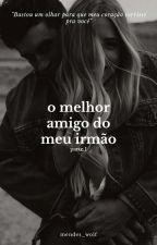 O Melhor Amigo Do Meu Irmão ( REVISÃO ) by Girls_Wolf