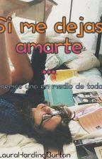 Si Me Dejas Amarte... (CP #3) by LauraHardingBurton