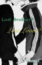 Lost Brother? Lost Lover? by XxNekocoxX