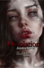 Desolation(Book one)-Zombie Novel by Giggling_Monkey