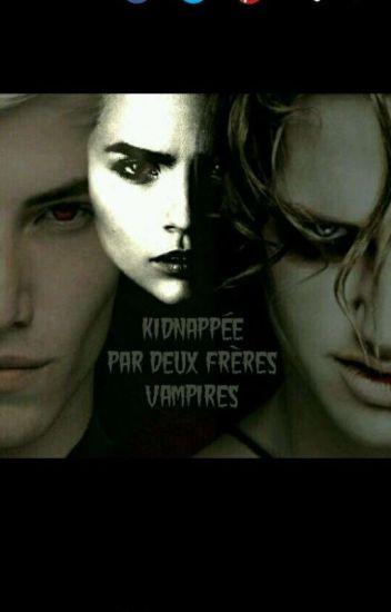 Kidnappée par Deux Frères vampire 💜