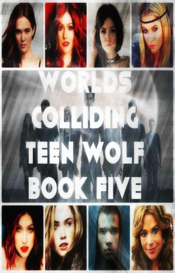 Worlds Colliding (Teen Wolf) Book Five