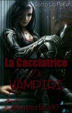 Sotto La Pelle - La Cacciatrice Di Vampiri (SOSPESA) by superlira97