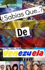 ¿Sabías Que...? De Venezuela [#Wattys2016] by Jose_MHTM