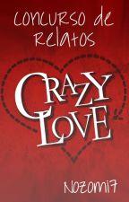 "Concurso de Relatos ""Crazy Love"" [CERRADO] by Nozomi7"