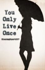 You Only Live Once by Addove