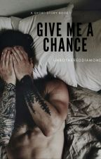 Give Me A Chance by unbothereddiamonds