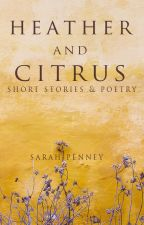 Heather and Citrus {short stories and poetry} by Pennywithaney