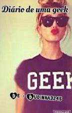 Diário de uma Garota Geek - By Dudinha3245 by Dudinha3245