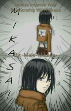 Hօա Tօ Iʍքʀօʋɛ Yօʊʀ Rɛʟatɨօռsɦɨք Wɨtɦ Mikasa by -Male-Mikasa-