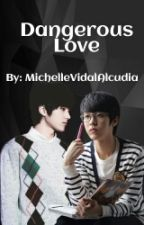 Dangerous Love [MyungYeol] by MichelleVidalAlcudia