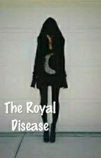 The Royal Disease by Lovafriend