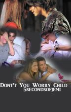 Don't You Worry Child by 5SecondsOfJemi