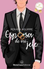 Esposa de mi jefe © ¡DISPONIBLE SOLO LOS PRIMEROS 7 CAPÍTULOS! by R1Aguirre