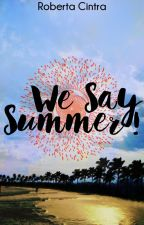 We Say Summer! by RobertaCintra