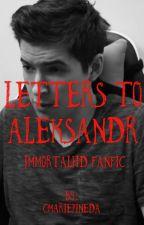 Letters to Aleksandr- immortalhd fan fic by CMariePineda