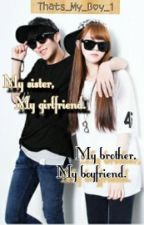 My Sister, My Girlfriend. My Brother My Boyfriend by Thats_My_Boy_1