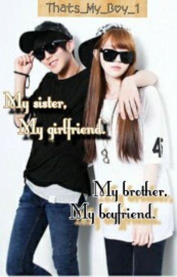 My Sister, My Girlfriend. My Brother My Boyfriend