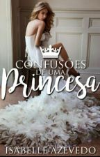 Confusões de uma princesa ( RETIRADA PARA REVISÃO ) by construindo_sonhos