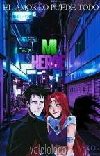 Mi Héroe||•Robstar. by Valeloloca