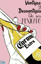 Ventajas y Desventajas de ser Mexicano by Tallitie