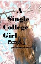 A Single College Girl (I'm confused) Book2 by Primmacrystal