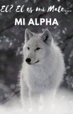 El? El es mi Mate... Mi Alpha by ilicarly