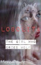 Lobolita - The Girl Who Cried Wolf by MaskedBeauty