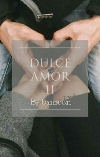 Dulce Amor Temporada 2 ||fanfic Daddy Yankee||