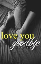 love you goodbye •• cashton by irwieskitkat