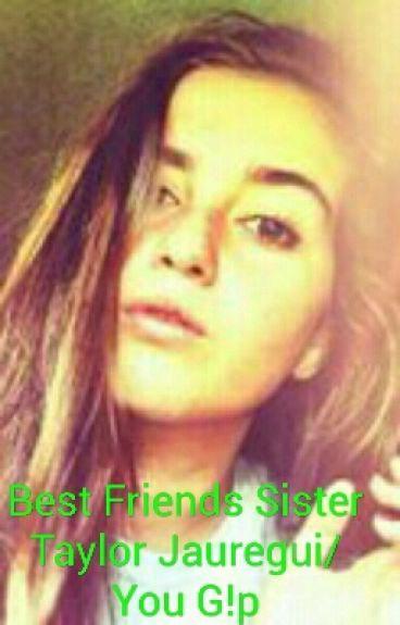 Best Friends Sister Taylor Jauregui/You G!p
