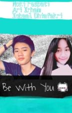 Be With You (Noki Respati,Ari,Iqbaal) by taniaadiva