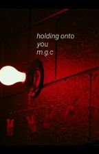 holding onto you m.g.c by toxichell