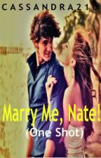 Marry Me, Nate! (One Shot to Novel) by kisindraaaa