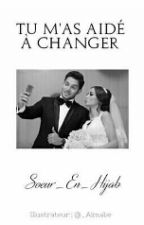 《-Tu m'as aidé à changer-》 by HijabiCrown_
