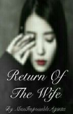 The Return Of The Wife {Book 2} by MrsCrazyForYou