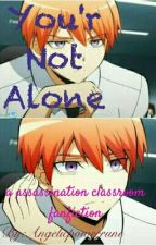 You're Not Alone   (Asano joins E-class Assassination Classroom Fanfiction) by Angelicpowerrune