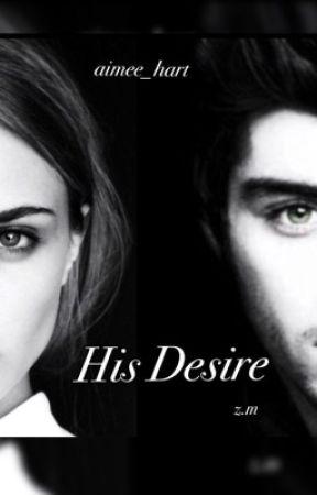 His Desire - Zayn Malik Fanfiction by Aimee_Hart
