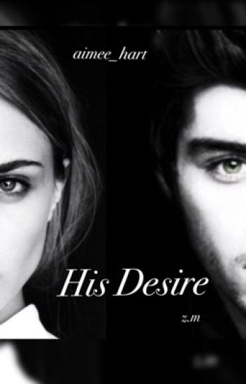 His Desire - Zayn Malik Fanfiction