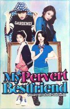 My Pervert Bestfriend (ON HOLD) by ErrorNotFound